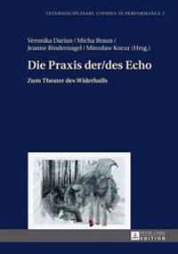 Die Praxis Der/Des Echo: Zum Theater Des Widerhalls