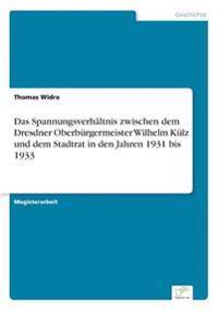 Das Spannungsverhaltnis Zwischen Dem Dresdner Oberburgermeister Wilhelm Kulz Und Dem Stadtrat in Den Jahren 1931 Bis 1933