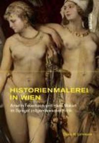 Historienmalerei in Wien: Anselm Feuerbach Und Hans Makart Im Spiegel Zeitgenossischer Kritik