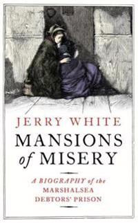 Mansions of misery - a biography of the marshalsea debtors prison
