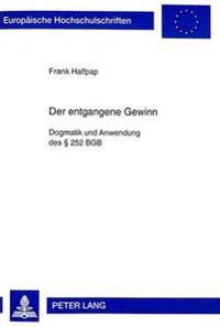 Der Entgangene Gewinn: Dogmatik Und Anwendung Des 252 Bgb