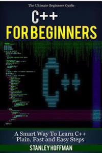 C++: C++ and Hacking for Dummies. a Smart Way to Learn C Plus Plus and Beginners Guide to Computer Hacking