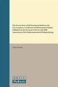The Present State of Old Testament Studies in the Low Countries: A Collection of Old Testament Studies Published on the Occasion of the Seventy-Fifth