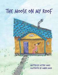 The Moose on My Roof