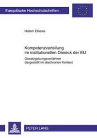 Kompetenzverteilung Im Institutionellen Dreieck Der Eu: Gesetzgebungsverfahren Dargestellt Im Diachronen Kontext