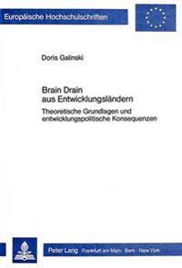 Brain Drain Aus Entwicklungslaendern: Theoretische Grundlagen Und Entwicklungspolitische Konsequenzen