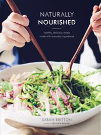 Naturally Nourished Cookbook  Healthy  Delicious Meals Made with Everyday Ingrödients - Sarah Britton - böcker (9780804185400)     Bokhandel