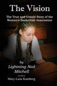 The Vision: The True and Untold Story of the Women's Basketball Association (Updated Edition)