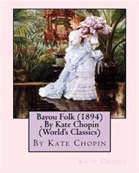 Bayou Folk (1894), by Kate Chopin (World's Classics)