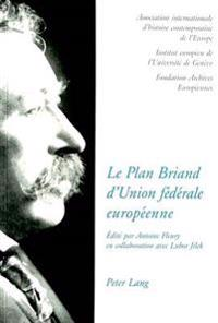 Le Plan Briand D'Union Federale Europeenne. the Briand Plan of a European Federal Union. Der Briand-Plan Eines Europaeischen Bundessystems: Perspectiv