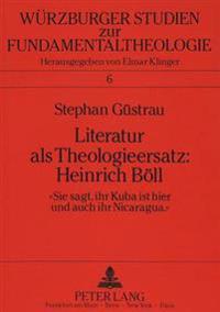 Literatur ALS Theologieersatz: Heinrich Boell: -Sie Sagt, Ihr Kuba Ist Hier Und Auch Ihr Nicaragua-