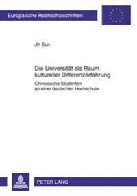 Die Universitaet ALS Raum Kultureller Differenzerfahrung: Chinesische Studenten an Einer Deutschen Hochschule