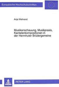 Musikanschauung, Musikpraxis, Kantatenkompositionen in Der Herrnhuter Bruedergemeine: Ihre Musikalische Und Theologische Bedeutung Fuer Das Gemeinlebe