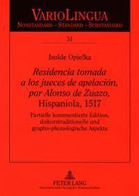 «residencia Tomada a Los Jueces de Apelación, Por Alonso de Zuazo, » Hispaniola, 1517: Partielle Kommentierte Edition, Diskurstraditionelle Und Grapho