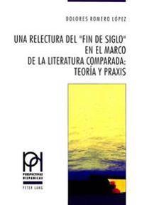 Una Relectura del -Fin de Siglo- En El Marco de La Literatura Comparada: . Teoria y Praxis