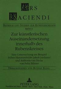 Zur Kuenstlerischen Auseinandersetzung Innerhalb Des Rubenskreises: Eine Untersuchung Am Beispiel Frueher Historienbilder Jacob Jordaens' Und Anthonis