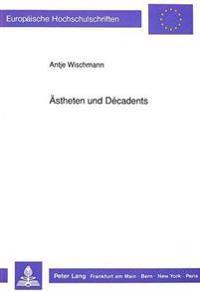 Aestheten Und Decadents: Eine Figurenuntersuchung Anhand Ausgewaehlter Prosatexte Der Autoren H. Bang, J.P. Jacobsen, R.M. Rilke Und H.V. Hofma