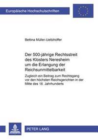 Der 500jaehrige Rechtsstreit Des Klosters Neresheim Um Die Erlangung Der Reichsunmittelbarkeit: Zugleich Ein Beitrag Zum Rechtsgang VOR Den Hoechsten