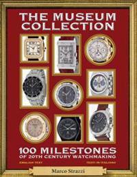 The Museum Collection: 100 Milestones of 20th Century Watchmaking - 100 Pietre Miliari Dell'orologeria del Novecento