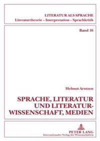 Sprache, Literatur Und Literaturwissenschaft, Medien: Beitraege Zum Sprachdenken Und Zur Sprachkritik