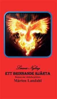 Ett brinnande hjärta : roman om väckelseprästen Mårten Landahl