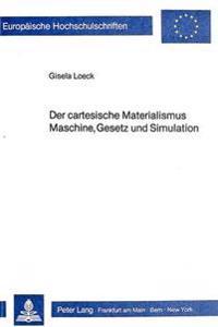 Der Cartesische Materialismus. Maschine, Gesetz Und Simulation: Eine Studie Der Internationalen Ontologie Der Naturwissenschaft