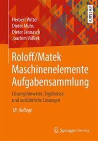 Roloff/Matek Maschinenelemente Aufgabensammlung: Losungshinweise, Ergebnisse Und Ausfuhrliche Losungen