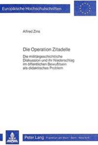 Die Operation Zitadelle: Die Militaergeschichtliche Diskussion Und Ihr Niederschlag Im Oeffentlichen Bewusstsein ALS Didaktisches Problem