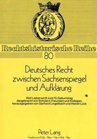 Deutsches Recht Zwischen Sachsenspiegel Und Aufklaerung: Rolf Lieberwirth Zum 70. Geburtstag. Dargebracht Von Schuelern, Freunden Und Kollegen