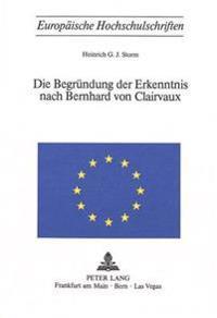 Die Begruendung Der Erkenntnis Nach Bernhard Von Clairvaux