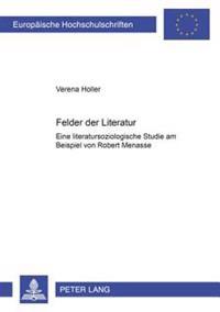 Felder Der Literatur: Eine Literatursoziologische Studie Am Beispiel Von Robert Menasse