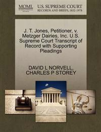 J. T. Jones, Petitioner, V. Metzger Dairies, Inc. U.S. Supreme Court Transcript of Record with Supporting Pleadings