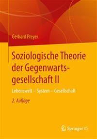 Soziologische Theorie Der Gegenwartsgesellschaft II: Lebenswelt - System - Gesellschaft