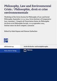 Philosophy, Law and Environmental Crisis / Philosophie, Droit Et Crise Environnementale: Workshop of the Swiss Society for Philosophy of Law and Socia