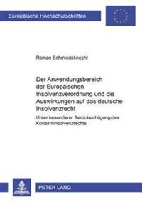 Der Anwendungsbereich Der Europaeischen Insolvenzverordnung Und Die Auswirkungen Auf Das Deutsche Insolvenzrecht: Unter Besonderer Beruecksichtigung D