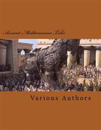 Ancient Mediterranean Tales: An Anthology of Tales from Long Ago...