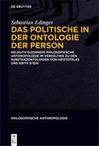 Das Politische in Der Ontologie Der Person: Helmuth Plessners Philosophische Anthropologie Im Verhältnis Zu Den Substanzontologien Von Aristoteles Und