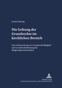 Die Geltung Der Grundrechte Im Kirchlichen Bereich: Eine Untersuchung Zur Grundrechtsfaehigkeit Und Grundrechtsbindung Der Religionsgemeinschaften
