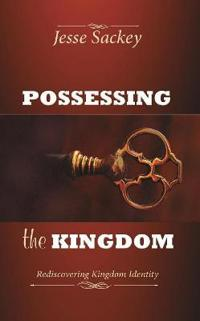 Possessing the Kingdom