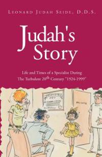 Judah's Story: Life and Times of a Specialist During the Turbulent 20th Cen