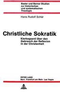 Christliche Sokratik: Kierkegaard Ueber Den Gebrauch Der Reflexion in Der Christenheit