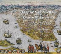 European Cartographers and the Ottoman World, 1500-1750