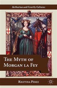 The Myth of Morgan la Fey