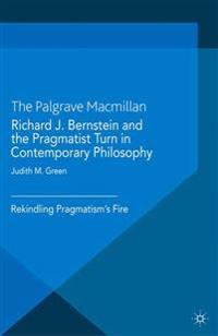 Richard J. Bernstein and the Pragmatist Turn in Contemporary Philosophy