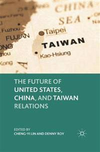 The Future of United States, China, and Taiwan Relations