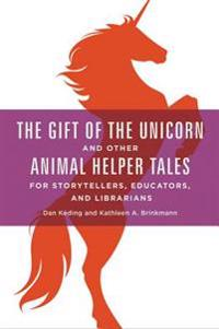 Gift of the Unicorn and Other Animal Helper Tales for Storytellers, Educators, and Librarians