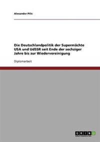 Die Deutschlandpolitik Der Supermachte USA Und Udssr Seit Ende Der Sechziger Jahre Bis Zur Wiedervereinigung