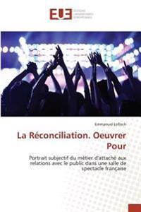 La Réconciliation. Oeuvrer Pour