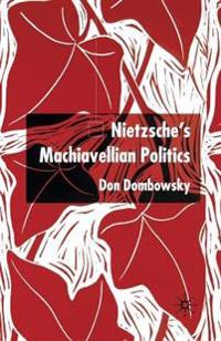 Nietzsche's Machiavellian Politics