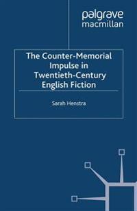 The Counter-Memorial Impulse in Twentieth-Century English Fiction